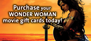 Purchase your WONDER WOMAN Movie Gift Card today!